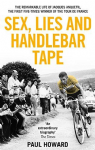 Sex  Lies and Handlebar Tape : The Remarkable Life of Jacques Anquetil